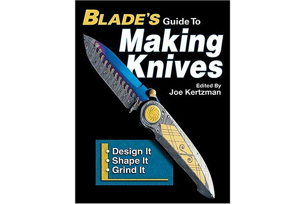 Blade's Guide to Making Knives by Joe Kertzman