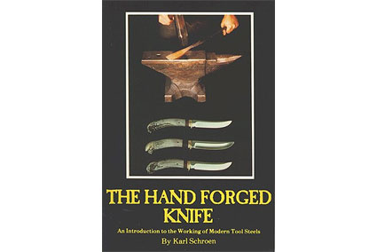 The Hand Forged Knife: An Introduction to the Working of Modern Tool Steels by Karl Schroen