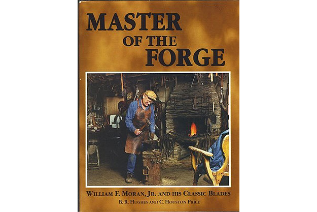 Master of the Forge, Wm. F. Moran Jr. and His Classic Blades by B.R. Hughes and Houston Price