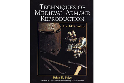 Techniques of Medieval Armour Reproduction: The 14th Century by Brian R. Price