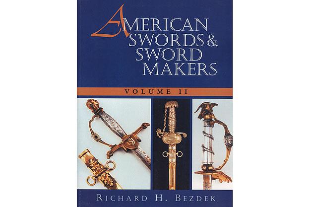 American Swords and Sword Makers, Vol. II by Richard H. Bezdek