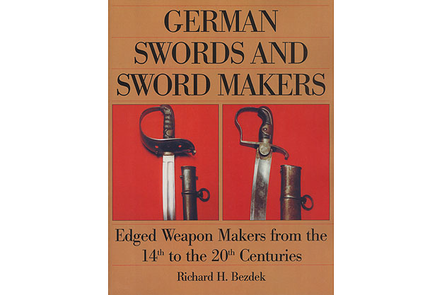 German Swords And Sword Makers: Edged Weapon Makers From The 14th To The 20th Centuries by Richard H. Bezdek