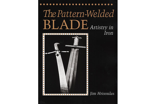 The Pattern-Welded Blade: Artistry In Iron by Jim Hrisoulas