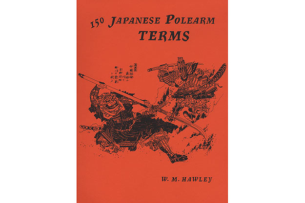 150 Japanese Polearm Terms, research by W.M. Hawley; compiled by Panchita Hawley