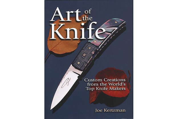 Art of the Knife - Custom Creations from the World's Top Knife Makers by Joe Kertzman