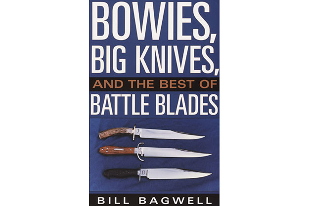 Bowies, Big Knives, and the Best of Battle Blades by Bill Bagwell